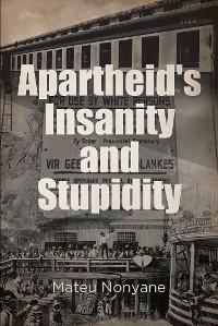 Apartheid's Insanity and Stupidity photo №1