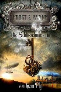 Frost & Payne - Band 1: Die Schlüsselmacherin (Steampunk) Foto №1