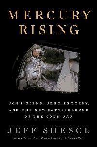 Mercury Rising: John Glenn, John Kennedy, and the New Battleground of the Cold War photo №1