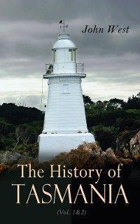 The History of Tasmania (Vol. 1&2)