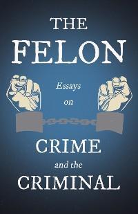 The Felon - Essays on Crime and the Criminal photo №1