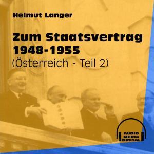 Zum Staatsvertrag 1948-1955 - Österreich, Teil 2 (Ungekürzt)