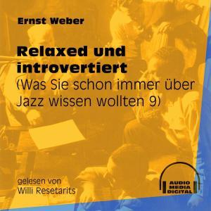Relaxed und introvertiert - Was Sie schon immer über Jazz wissen wollten, Folge 9 (Ungekürzt) Foto №1