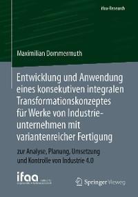 Entwicklung und Anwendung eines konsekutiven integralen Transformationskonzeptes für Werke von Industrieunternehmen mit variantenreicher Fertigung