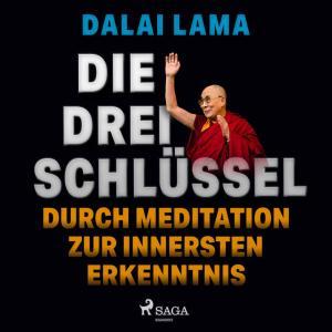 Die drei Schlüssel: Durch Meditation zur innersten Erkenntnis