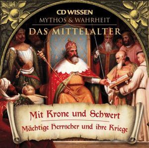 CD WISSEN - MYTHOS & WAHRHEIT - Das Mittelalter - Mit Krone und Schwert Foto №1