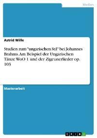 """Studien zum """"ungarischen Stil"""" bei Johannes Brahms. Am Beispiel der Ungarischen Tänze WoO 1 und der Zigeunerlieder op. 103 Foto №1"""