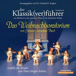 Der Klassik(ver)führer - Das Weihnachtsoratorium von Johann Sebastian Bach