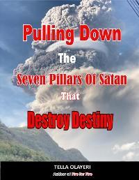 Pulling Down The Seven Pillars Of Satan That Destroy Destiny photo №1