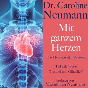 Dr. Caroline Neumann: Mit ganzem Herzen. Das Herz-Kreislauf-System Foto №1