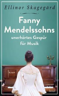 Fanny Mendelssohns unerhörtes Gespür für Musik Foto №1