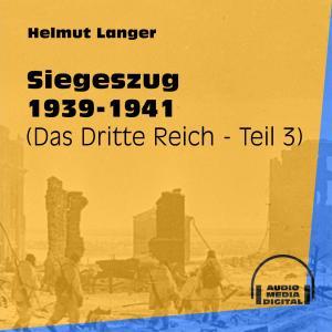 Siegeszug 1939-1941 - Das Dritte Reich, Teil 3 (Ungekürzt)