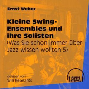 Kleine Swing-Ensembles und ihre Solisten - Was Sie schon immer über Jazz wissen wollten, Folge 5 (Ungekürzt) Foto №1