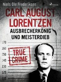 Carl August Lorentzen: Ausbrecherkönig und Meisterdieb