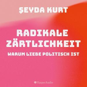 Radikale Zärtlichkeit  -  Warum Liebe politisch ist (ungekürzt) Foto №1