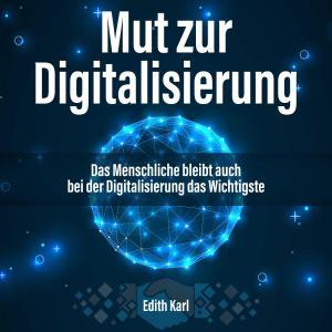 Mut zur Digitalisierung. Das Menschliche bleibt auch bei der Digitalisierung das Wichtigste Foto №1