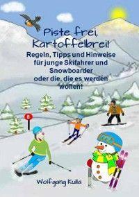 Piste frei, Kartoffelbrei! Regeln, Tipps und Hinweise für junge Skifahrer und Snowboarder oder die, die es werden wollen! Foto №1