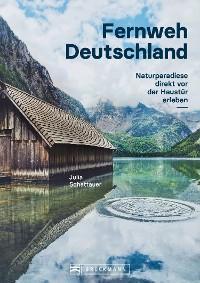 Bildband Fernweh Deutschland. Naturparadiese direkt vor der Haustür erleben. Natur pur genießen. Foto №1
