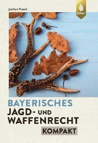 Bayerisches Jagd- und Waffenrecht kompakt Foto №1