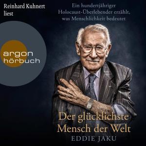 Der glücklichste Mensch der Welt - Ein hundertjähriger Holocaust-Überlebender erzählt, warum Liebe und Hoffnung stärker sind als der Hass (Ungekürzt) Foto №1