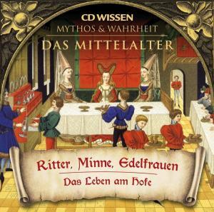 CD WISSEN - MYTHOS & WAHRHEIT - Das Mittelalter - Ritter, Minne, Edelfrauen Foto №1