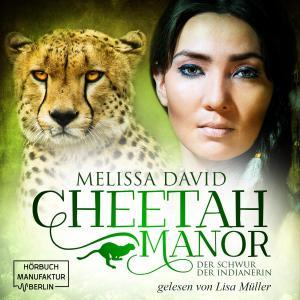 Der Schwur der Indianerin - Cheetah Manor, (ungekürzt)