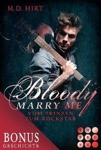 Bloody Marry Me: Vom Prinzen zum Rockstar (Die Vorgeschichte inklusive XXL-Leseprobe zur Reihe)