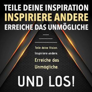 TEILE DEINE VISION! INSPIRIERE ANDERE! ERREICHE DAS UNMÖGLICHE! UND LOS! Foto №1