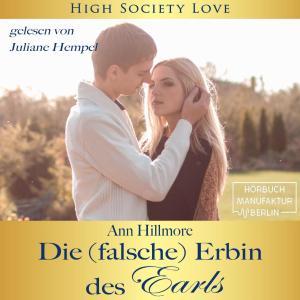 Die (falsche) Erbin des Earls - High Society Love, (ungekürzt)