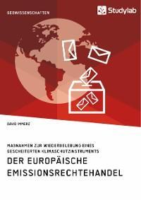 Der Europäische Emissionsrechtehandel. Maßnahmen zur Wiederbelebung eines gescheiterten Klimaschutzinstruments