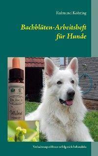 Bachblüten-Arbeitsheft für Hunde