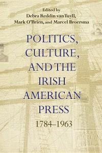 Politics, Culture, and the Irish American Press photo №1
