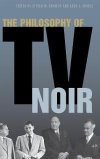 The Philosophy of TV Noir photo №1