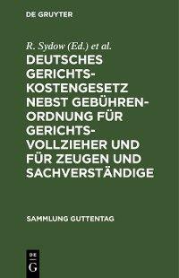 Deutsches Gerichtskostengesetz nebst Gebührenordnung für Gerichtsvollzieher und für Zeugen und Sachverständige