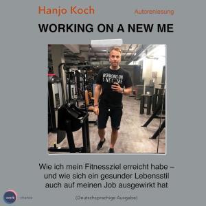 Working on a new me - Wie ich mein Fitnessziel erreicht habe - und wie sich ein gesunder Lebensstil auch auf meinen Job ausgewirkt hat (unabridged) Foto №1