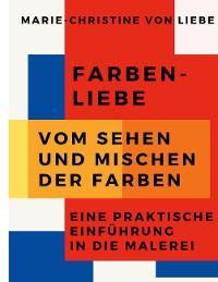 Farben-Liebe - Vom Sehen und Mischen der Farben Foto №1