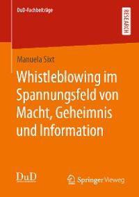 Whistleblowing im Spannungsfeld von Macht, Geheimnis und Information
