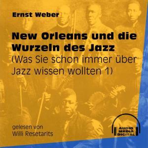 New Orleans und die Wurzeln des Jazz - Was Sie schon immer über Jazz wissen wollten, Folge 1 (Ungekürzt) Foto №1