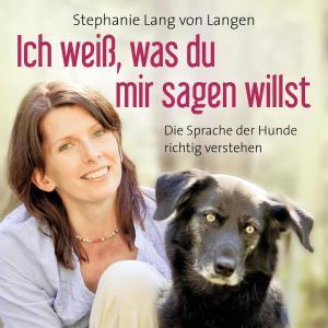 Ich weiß, was du mir sagen willst - Die Sprache der Hunde richtig verstehen (Ungekürzt) Foto №1