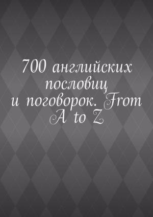 700английских пословиц ипоговорок. From AtoZ
