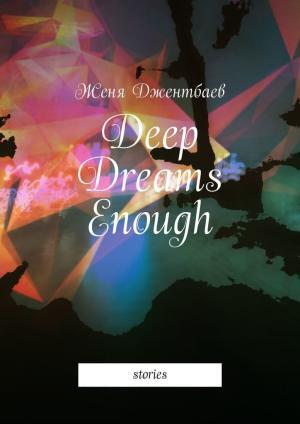 Deep Dreams Enough. Stories Foto №1