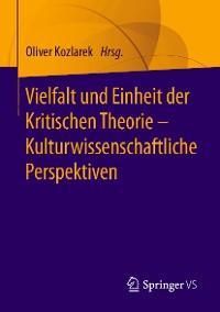 Vielfalt und Einheit der Kritischen Theorie – Kulturwissenschaftliche Perspektiven