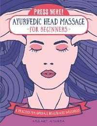 Press Here! Ayurvedic Head Massage for Beginners photo №1