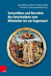 Semantiken und Narrative des Entscheidens vom Mittelalter bis zur Gegenwart Foto №1