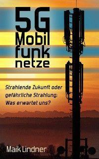 5G Mobilfunknetze: Strahlende Zukunft oder gefährliche Strahlung; Was erwartet uns?