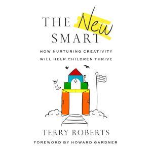 The New Smart - How Nurturing Creativity Will Help Children Thrive (Unabridged)