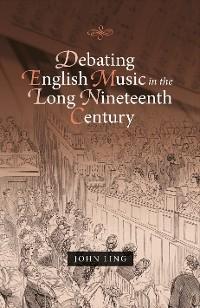Debating English Music in the Long Nineteenth Century photo №1
