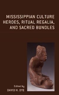 Mississippian Culture Heroes, Ritual Regalia, and Sacred Bundles photo №1