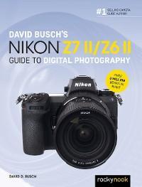David Busch's Nikon Z7 II/Z6 II Guide to Digital Photography photo №1