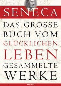 Seneca, Das große Buch vom glücklichen Leben - Gesammelte Werke Foto №1